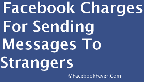 facebook charges for sending messages facebookfever Facebook Is Going To Charge For Sending Message To Strangers